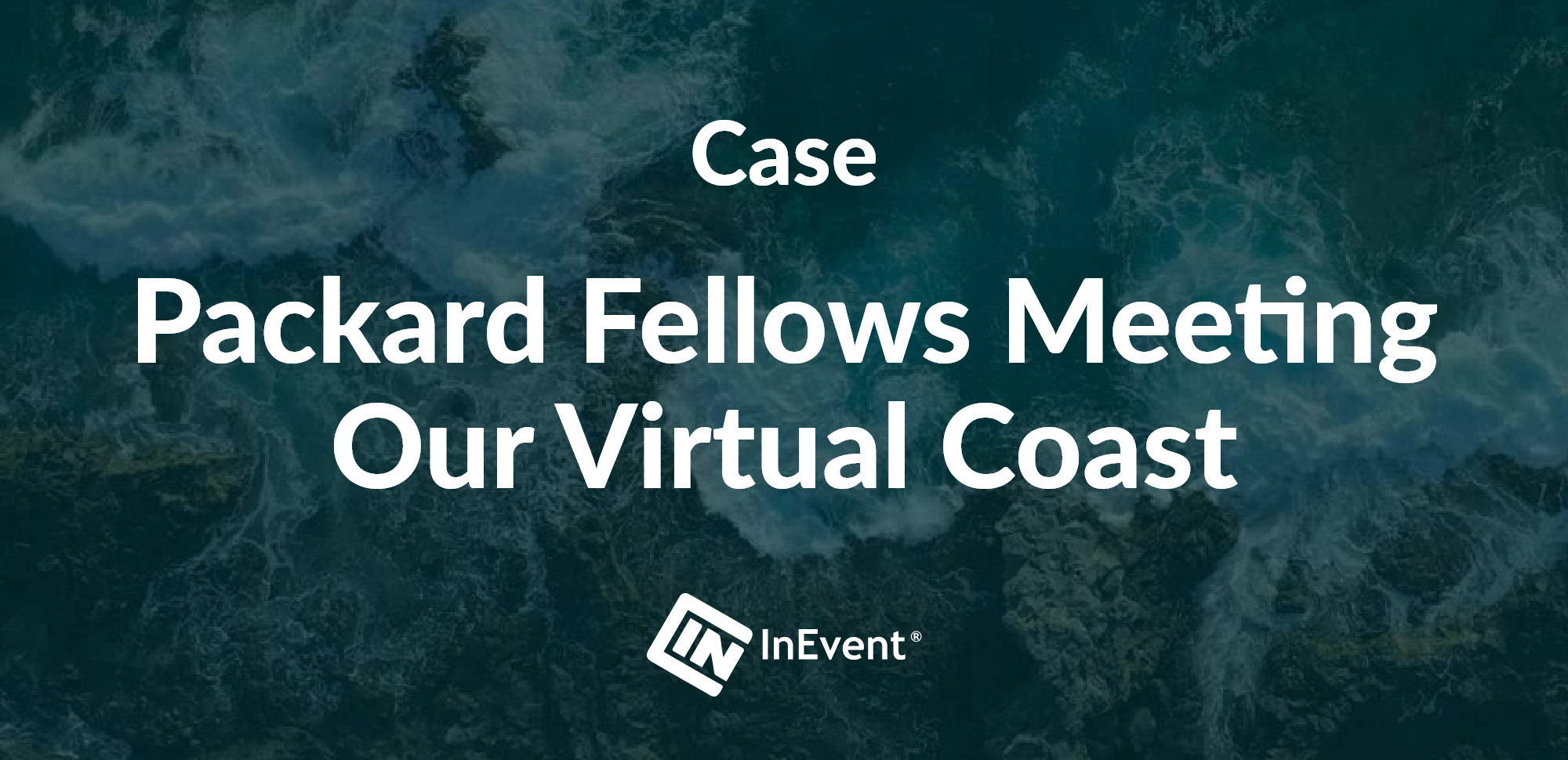 Packard Fellows Meeting<br>Our Virtual Coast